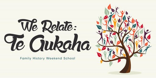 We Relate: Te Aukaha Family History Weekend School. Seminar Series.