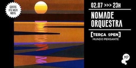 02/07 - TERÇA OPEN: NOMADE ORQUESTRA NO MUNDO PENSANTE ingressos