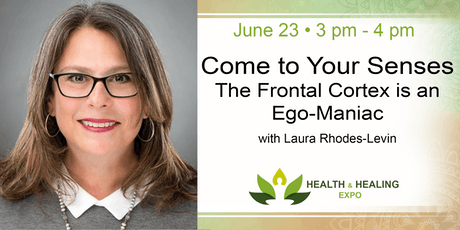 FREE WORKSHOP! Come To Your Senses - The Frontal Cortex is an Ego-Maniac tickets