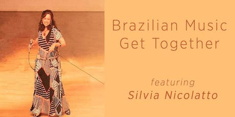 Brazilian Music Get Together featuring an exclusive performance by Silvia Nicolatto tickets