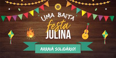 Uma Baita Festa Julina - Arraiá Solidário!