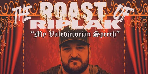 "The Roast of Riplak ""My Valedictorian Speech"""