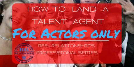 Reel Relationships pro series - How to land an acting talent agent  tickets
