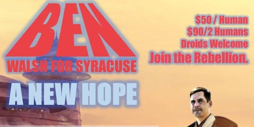 Ben Walsh for Syracuse - A New Hope Fundraiser