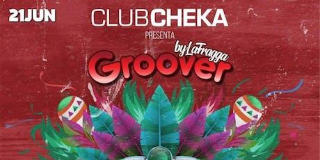 GROOVER by LAFRAGGA - Club Cheka entradas