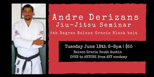 Andre Derizans Jiu Jitsu Seminar - $55 paid @ the Seminar
