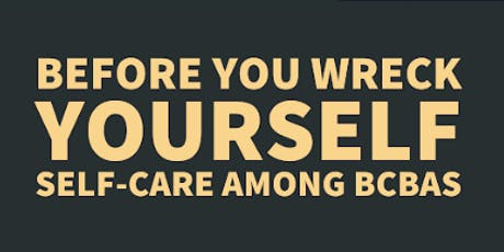 Before You Wreck Yourself: Self Care for BCBAs tickets