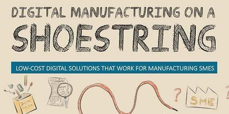 DIGITAL MANUFACTURING ON A  SHOESTRING tickets