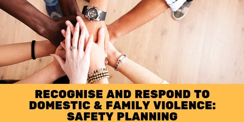 Recognise and Respond to Domestic and Family Violence: Safety Management