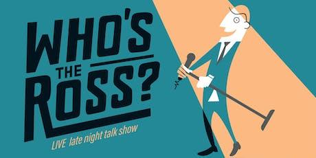 "WHO'S the ROSS? - ""ROSSAPALOOZA!!"" (Music-Themed Talk Show) tickets"