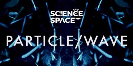 SCIENCE WEEK SPECIAL: Particle / Wave Planetarium Show tickets