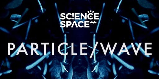 SCIENCE WEEK SPECIAL: Particle / Wave Planetarium Show