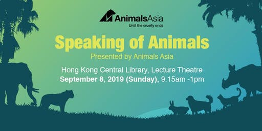 Speaking of Animals Presented by Animals Asia and A Visit to Kadoorie Farm and Botanic Garden