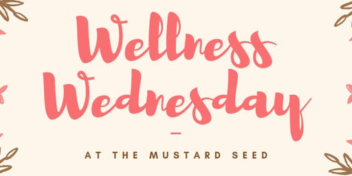 Wellness Wednesday at The Mustard Seed