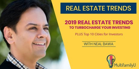 2019 REAL ESTATE TRENDS TO TURBOCHARGE YOUR INVESTING with Neal Bawa tickets