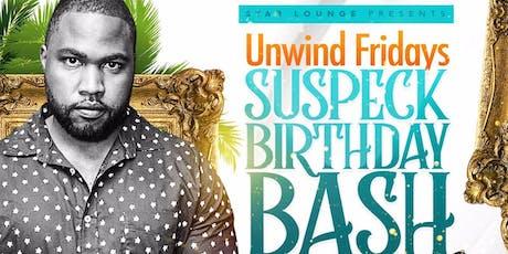 UNWIND FRIDAY (SUSPECK BIRTHDAY BASH) tickets