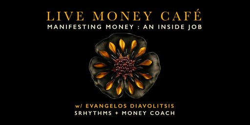Live Money Café: Manifesting Money ~ An inside Job