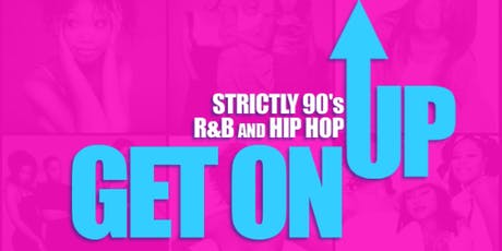 GET ON UP - 90s R&B And Hip Hop ** AUG 17 ** tickets