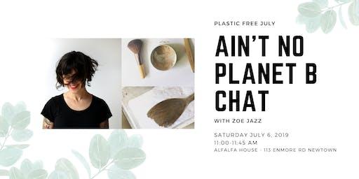 Plastic Free July: Ain't no Planet B chat