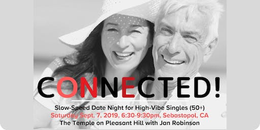 CONNECTED! Slow-Speed Date Night for High-Vibe Singles (50+) ~ Sebastopol