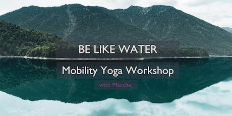 BE LIKE WATER - Mobility Yoga Workshop Tickets