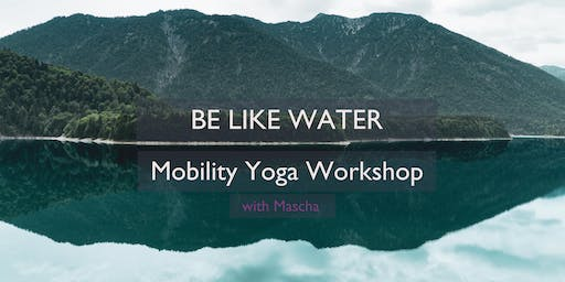 BE LIKE WATER - Mobility Yoga Workshop