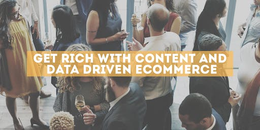 Get Rich With Content & Data Driven eCommerce