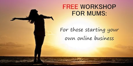Free workshop for mums - starting your own online business tickets