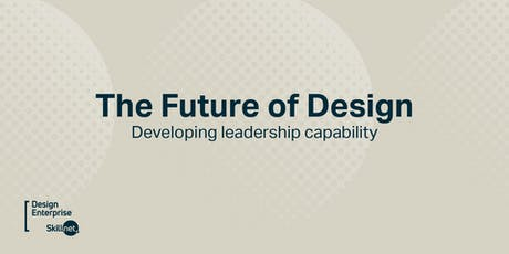 The Future of Design - Developing Leadership Capability  tickets