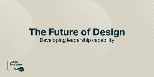The Future of Design - Developing Leadership Capability