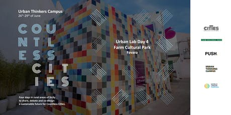 Countless Cities // Urban Lab day 4 @ Farm Cultural Park biglietti