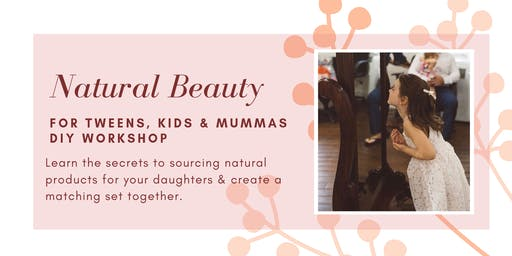 Natural beauty for tweens, kids + mummas