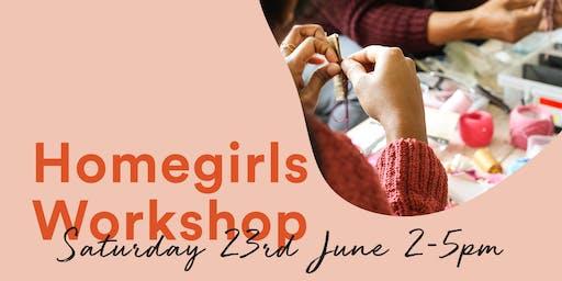 Homegirls Workshop #6