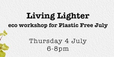 Living Lighter - Eco workshop for Plastic Free July tickets