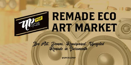 UpcyclePop - Remade Eco Art Market July 6 tickets