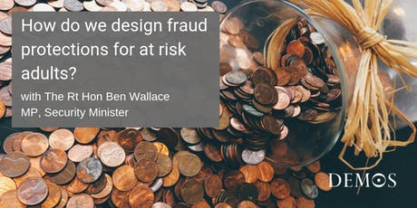 How do we design fraud protections for at risk adults? with The Rt Hon Ben Wallace MP, Minister of State for Security and Economic Crime tickets