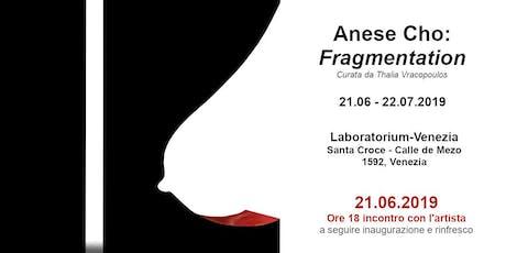 OPENING | Anese Cho: Fragmentation biglietti