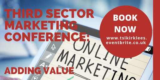 Third Sector Marketing Conference: Adding Value & Creating Impact