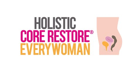 HOLISTIC CORE RESTORE ® - Every Woman  tickets