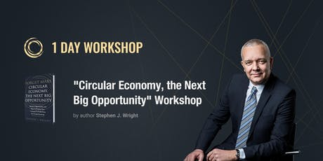"1-day ""Circular Economy, the Next Big Opportunity"" workshop by Stephen J. Wright tickets"