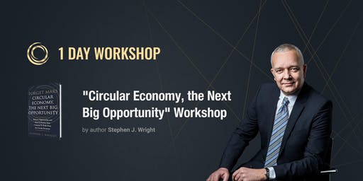 "1 day ""Circular Economy, the Next Big Opportunity"" workshop by Stephen J. Wright"