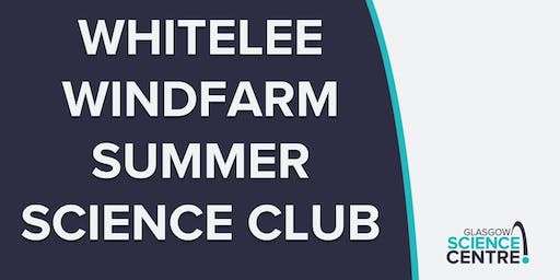 Whitelee Summer Science Club
