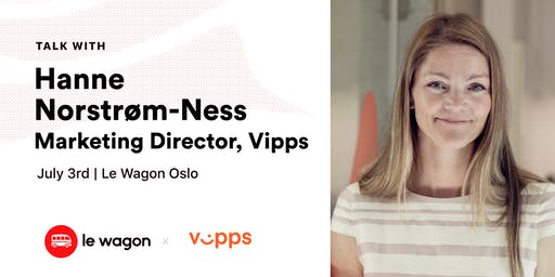 Le Wagon Talk with Hanne Norstrøm-Ness, Marketing Director at Vipps