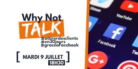 Why Not Talk : Comment attirer des clients en 30 jours grâce à Facebook ? billets