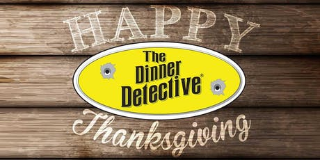 The Dinner Detective Interactive Murder Mystery Show - Thanksgiving Show! tickets