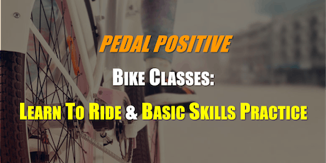 Bike Classes: LEARN TO RIDE & BASIC SKILLS PRACTICE tickets
