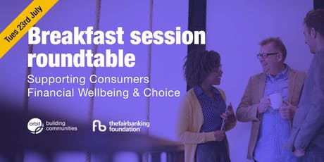 Supporting Consumers Financial Well-being and Choice - Breakfast Event tickets