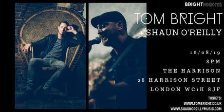 Tom Bright + Shaun O'Reilly // The Harrison // London tickets
