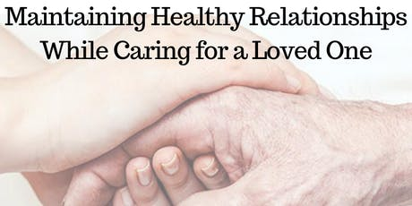 Maintaining Healthy Relationships While Caring for a Loved One tickets