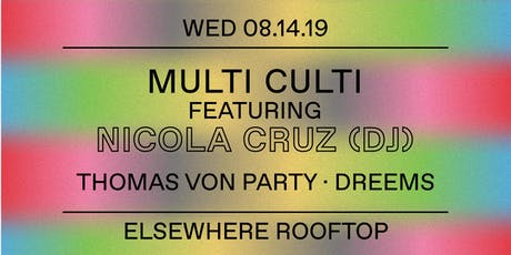 Multi Culti w/ Nicola Cruz (DJ Set), Thomas Von Party & Dreems @ Elsewhere (Rooftop) tickets